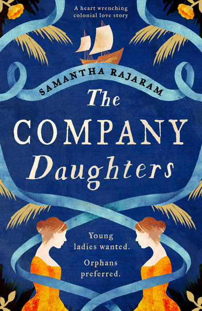 "Cover image for THE COMPANY DAUGHTERS, showing two women facing each other. Title reads, ""The Company Daughters."" Author reads, ""Samantha Rajaram."" Underneath is a short pull quote that reads, ""Young ladies wanted, orphans preferred."""